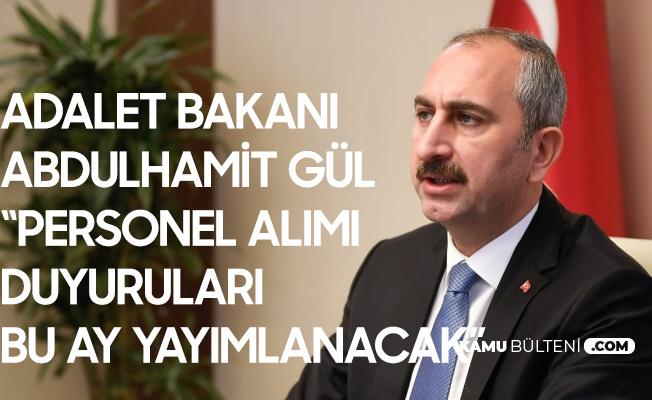Adalet Bakanı Abdulhamit Gül Açıkladı! Bu Ay Personel Alımı Duyuruları Yayımlanacak