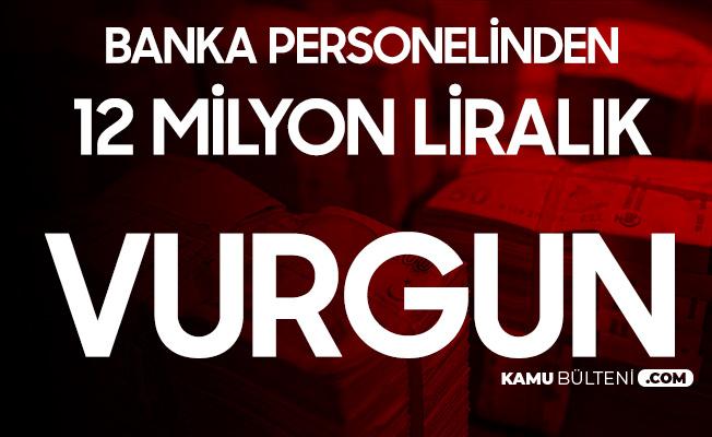 Banka Çalışanından 12 Milyon Liralık Vurgun!