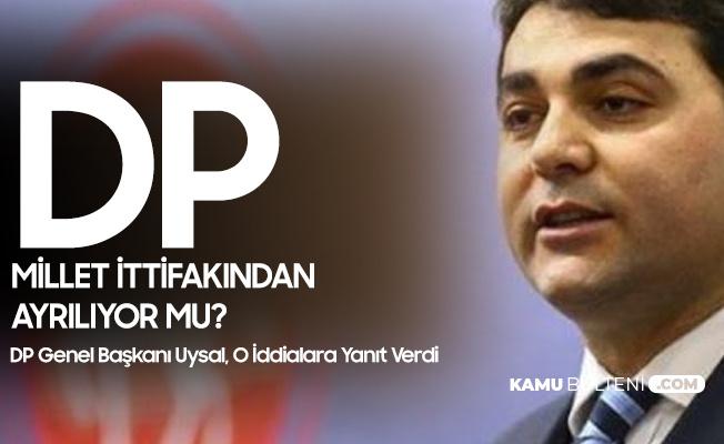 DP Genel Başkanı: Demokrat Parti Millet İttifakından Ayrılmıyor...