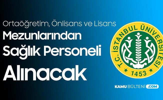 İstanbul Üniversitesi'ne Ortaöğretim, Önlisans ve Lisans Düzeyinden Sağlık Personeli Alımı Başvuru Tarihleri ve Şartları