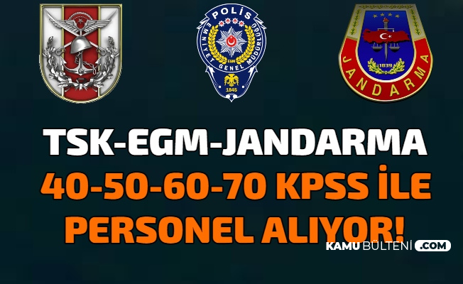 MSB TSK, EGM ve Jandarma İlanları: 40-50-60-70 KPSS ile Kamu Personel Alımı Yapılıyor