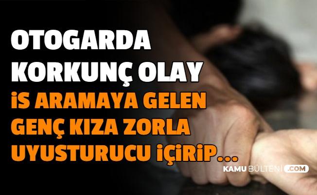 Otogarda Korkunç Olay: İş Aramaya Gelen Genç Kıza Zorla Uyuşturucu İçirip...