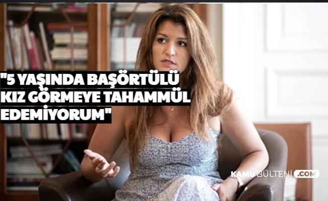 """Skandal Açıklama: """"5 Yaşında Başörtülü Kız Görmeye Tahammül Edemiyorum"""""""