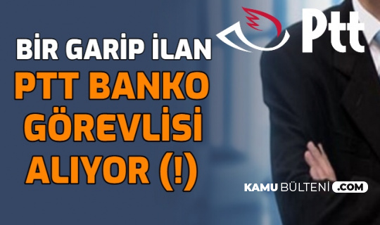 Bir Garip PTT Personel Alımı İlanı: KPSS'siz Banko Görevlisi