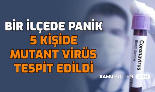 Bir İlçede Panik: 5 Kişide Mutant Virüs Tespit Edildi