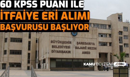 Diyarbakır Büyükşehir Belediyesi İtfaiye Eri Alımı Başvurusu Başlıyor