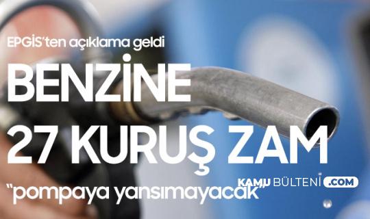 EPGİS'ten Açıklama Geldi! Benzin Fiyatlarına 27 Kuruş Zam Yapıldı, Pompaya Yansımayacak