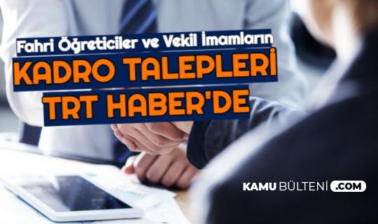 Fahri Öğreticiler ve Vekil İmamların Kadro Talepleri TRT Haber'de
