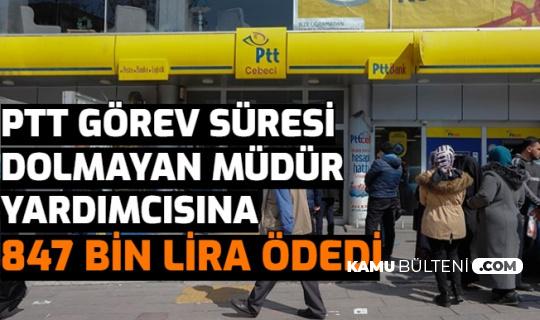 Görev Süresi Dolmayan PTT Müdür Yardımcısına 847 Bin Lira Ödendi