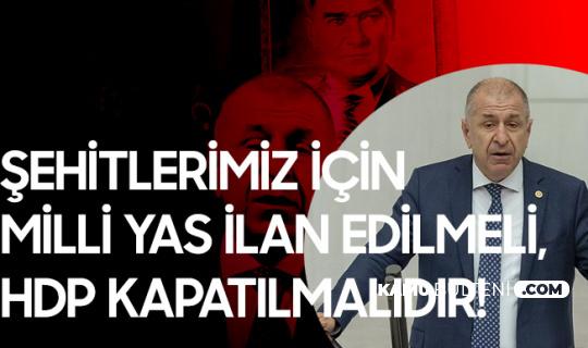 İYİ Parti İstanbul Milletvekili Prof. Dr. Ümit Özdağ: Şehitlerimiz için Milli Yas İlan Edilmelidir
