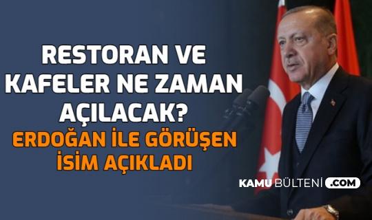 Kafe, Restoran, Lokanta ve Kahvehaneler Ne Zaman Açılacak? Erdoğan ile Görüşen İsim Açıkladı