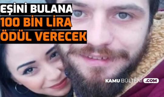 Kocasını Bulana 100 Bin TL Ödül Vereceğini Açıkladı