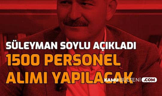 Süleyman Soylu: 1500 Personel Alımı Yapılacak