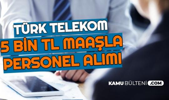 Türk Telekom 5 Bin TL Maaşla Personel Alımı Yapıyor
