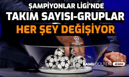 UEFA Şampiyonlar Ligi'nde Takım Sayısı, Gruplar, Sistem Komple Değişiyor