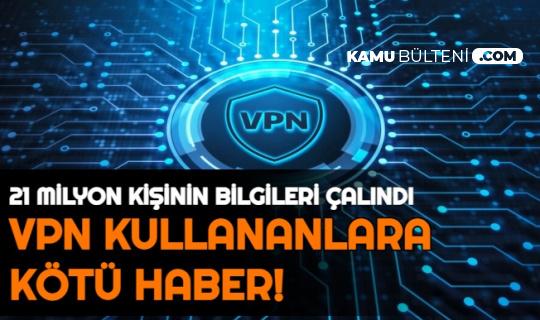 21 Milyon Kişinin Bilgileri Çalındı: VPN Kullananlara Kötü Haber!