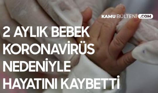 2 Aylık Bebek Kovid-19 Nedeniyle Hayatını Kaybetti