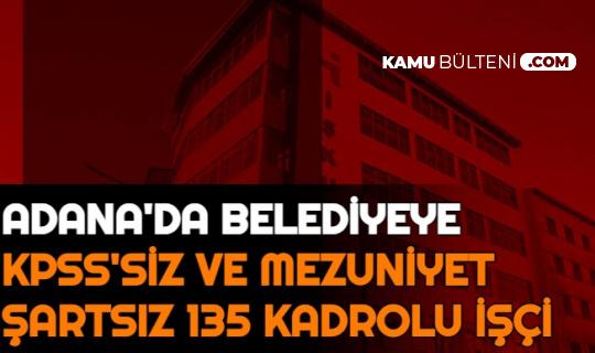 Adana'da Belediyeye KPSS'siz Mezuniyet Şartsız 135 İşçi Alımı