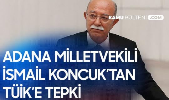 Adana Milletvekili İsmail Koncuk'tan TÜİK'e Tepki: İşsizlik Bitti Açıklamasını Ne Zaman Yapacak?