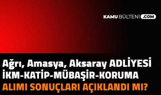 Ağrı , Amasya, Aksaray Adliyesi İKM, Katip, Mübaşir ve Güvenlik Görevlisi Alımı Sonuçları Açıklandı mı? 2021