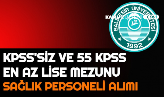 Balıkesir Üniversitesi KPSS'siz ve 55 KPSS ile Sağlık Personeli Alımı Yapacak