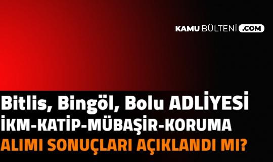 Bolu, Bitlis, Bingöl Adliyesi İKM, Katip, Mübaşir Alımı Sonuçları Açıklandı mı? 2021