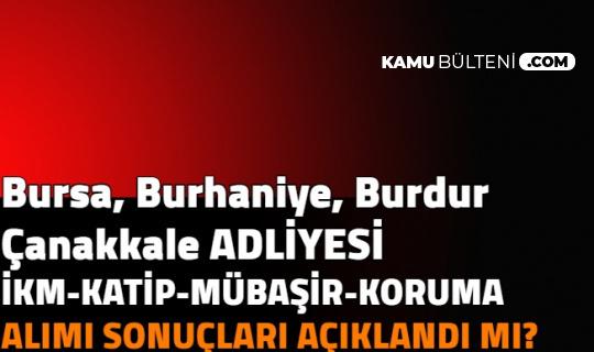 Çanakkale, Burdur, Bursa ve Burhaniye Adliyesi Personel Alımı Sonuçları Açıklandı mı? Adalet Bakanlığı ve CTE Sonuçları 2021