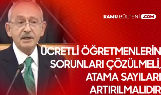 """CHP Genel Başkanı Kılıçdaroğlu: """"Atama Sayıları Artırılmalı, Ücretli Öğretmenlerin Sorunlarına Çözüm Getirilmeli"""""""