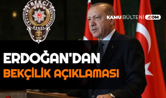 Cumhurbaşkanı Erdoğan'dan Bekçilik Açıklaması