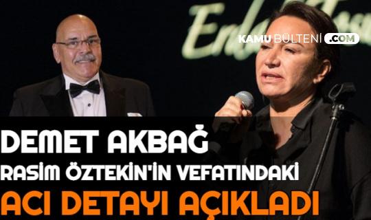 Demet Akbağ, Rasim Öztekin'in Vefatındaki Acı Detayı Açıkladı