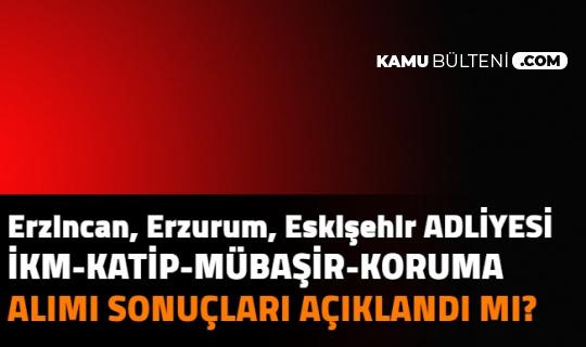 Erzincan, Eskişehir, Erzurum Adliyesi İKM, Mübaşir, Katip Alımı Başvuru Sonuçları Açıklandı mı | Adalet Bakanlığı ve CTE