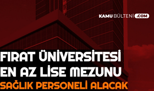 Fırat Üniversitesi Sözleşmeli 112 Sağlık Personeli Alımı Başvurusu Başladı