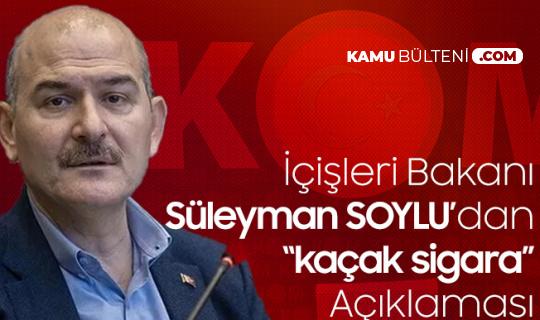 İçişleri Bakanı Soylu'dan Kaçak Sigara Açıklaması