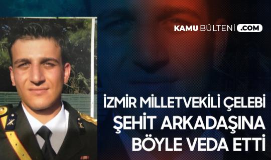 İzmir Milletvekili Mehmet Ali Çelebi'den Şehit Arkadaşına Veda: Harbiyelim Vatan için Toprağa Düştün...