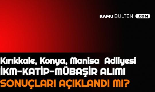 Kırıkkale Adliyesi, Konya Adliyesi, Manisa Adliyesi Sonuçları Açıklandı mı 2021   Adalet Bakanlığı CTE İKM, Katip, Mübaşir Alımı 2021 Sonuçları