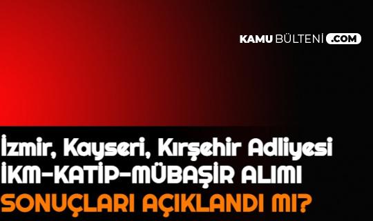 Kırşehir, Kayseri, İzmir Adliyesi İKM, Katip, Mübaşir Alımı Sonuçları Açıklandı mı 2021