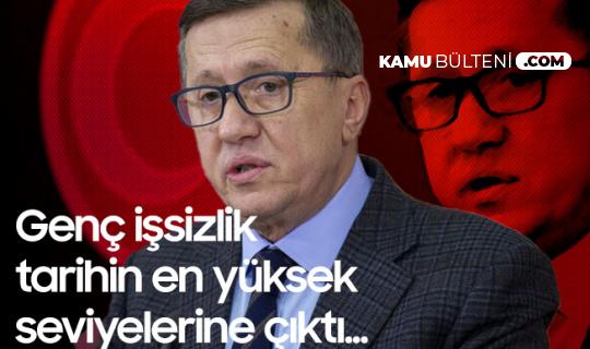 Lütfü Türkkan: Genç İşsizlik Tarihin En yüksek Seviyesine Çıktı