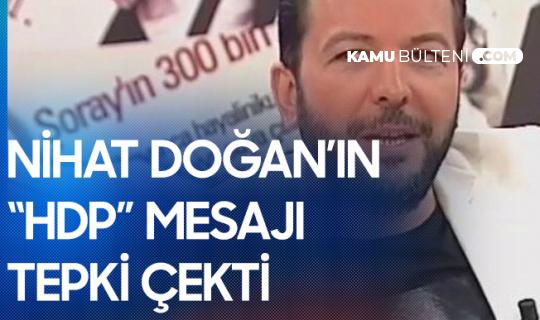 Nihat Doğan'dan HDP'ye Destek Mesajı