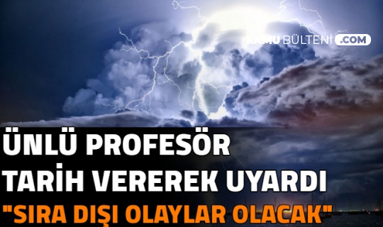 Profesör Tarih Verip Uyardı: Hava Durumunda Sıradışı Olaylar Yaşayacağız