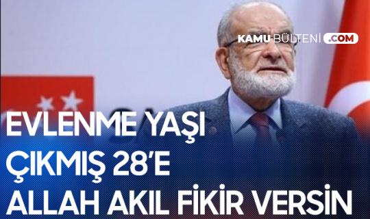 Saadet Partisi Genel Başkanı Temel Karamollaoğlu: Evlenme Yaşı Çıkmış 28'e, Allah Akıl Fikir Versin