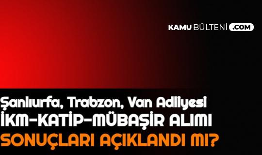 Şanlıurfa Adliyesi, Trabzon Adliyesi, Van Adliyesi Sonuçları Açıklandı mı 2021   İKM, İcra Zabıt Katibi, Mübaşir Alımı