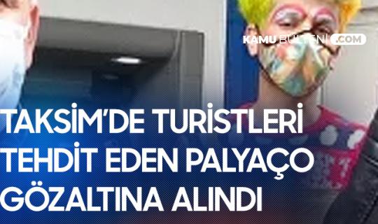 Taksim'de Turistleri Tehdit Eden Palyaço Gözaltına Alındı