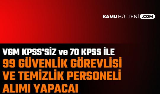 VGM KPSS'siz Temizlik Personeli, 70 KPSS ile Güvenlik Görevlisi Alımı Yapacak