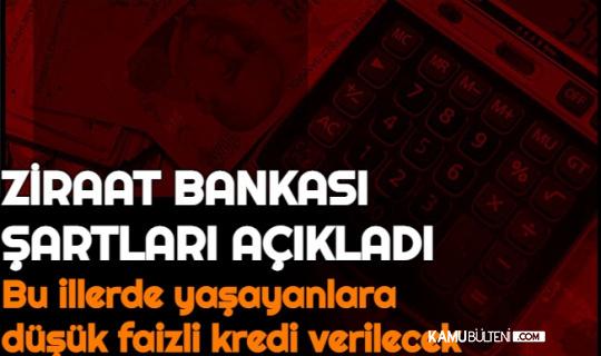 Ziraat Bankası Şartları Açıkladı: Bu İllerde Yaşayanlara Düşük Faizli Kredi Verilecek