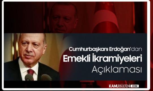 Cumhurbaşkanı Erdoğan'dan Emekli İkramiyeleri Açıklaması