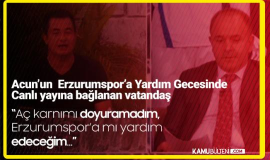 Erzurumspor'a Yardım Gecesinde Acun'a Telefon Açan Vatandaş: Aç Karnımı Doyuramadım, Bir de Bağış mı Yapacağım