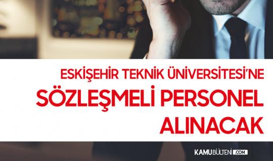 Eskişehir Teknik Üniversitesi'ne 26 Sözleşmeli Personel Alınacak