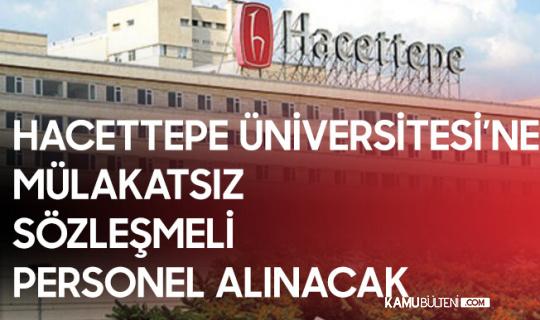 Hacettepe Üniversitesi'ne Mülakatsız Sözleşmeli Personel Alınacak