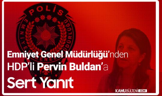 HDP'li Pervin Buldan'ın İddialarına Emniyet Genel Müdürlüğü'nden Sert Yanıt