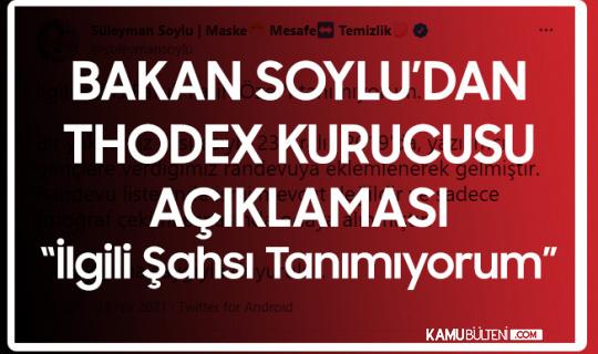 İçişleri Bakanı Süleyman Soylu'dan 'Thodex Kurucusu' İle İlgili Açıklama: Tanımıyorum